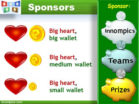 Innompic Games: Spnsors of Innompics: 3 groups - Big Heart Big Wallet, Medium, Small, in-cash, in-kind, crowdfunding