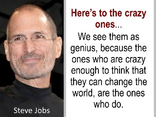 Steve Jobs Here's to the crazy ones