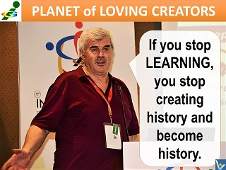 Vadim Kotelnikov entrepreneurial learning quote Is you stop learning you strop creating history and become history