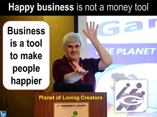Happy Business is a tool to make people happier Vadim Kotelnikov best business quotes