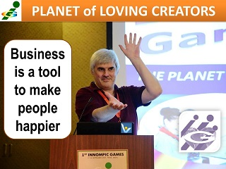 Innompic Gestrure Vadim Kotelnikov Business is a tool to make people happlier Innompic Planet of Loving Creators